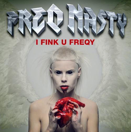 http://freqnasty.com/_content/_images/uploads/2012/03/FreQ-Nasty_I-Fink-U-Freeky-Remix-500.jpg